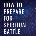 How to Prepare for Spiritual Battle