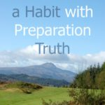 Are you having a hard time with temptation? Here are some ways to use preparation truth to break (or start) your habit.