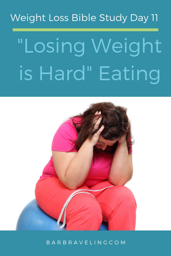 Weight Loss Bible Study Day 11: Losing Weight is Hard Eating #weightloss #dieting #weightlossBible #biblicalweightloss #christianweightloss #overeating
