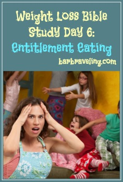 Weight Loss Bible Study Day 6 Entitlement Eating
