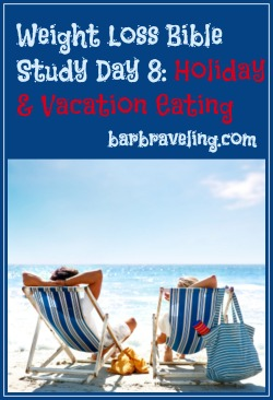 Weight Loss Bible Study Day 8 Holiday & Vacation Eating