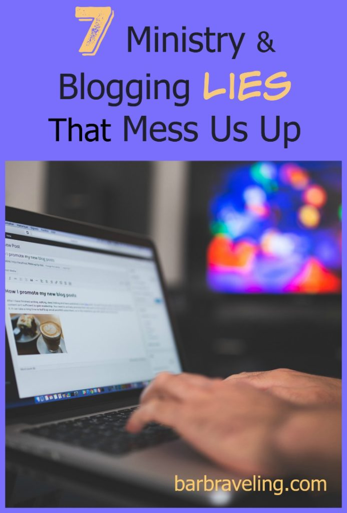 If we're not careful, ministry and blogging can hurt our relationship with God. Here are 7 ministry and blogging lies that mess us up