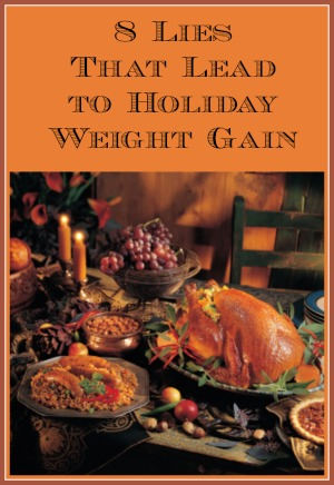 8 Lies That Lead to Holiday Weight Gain