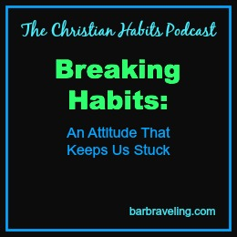 Breaking Habits An Attitude That Keeps Us Stuck