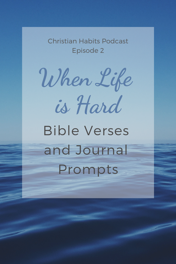 When Life is Hard: Bible Verses and Journal Prompts