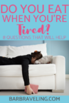 Do You Eat When You're Tired?