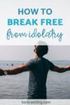 Break Free from Idolatry