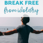 Break Free from Idolatry