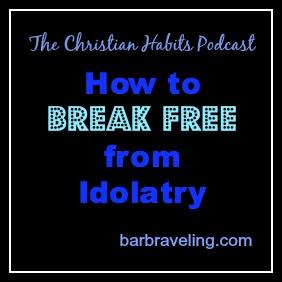 How to Break Free from Idolatry
