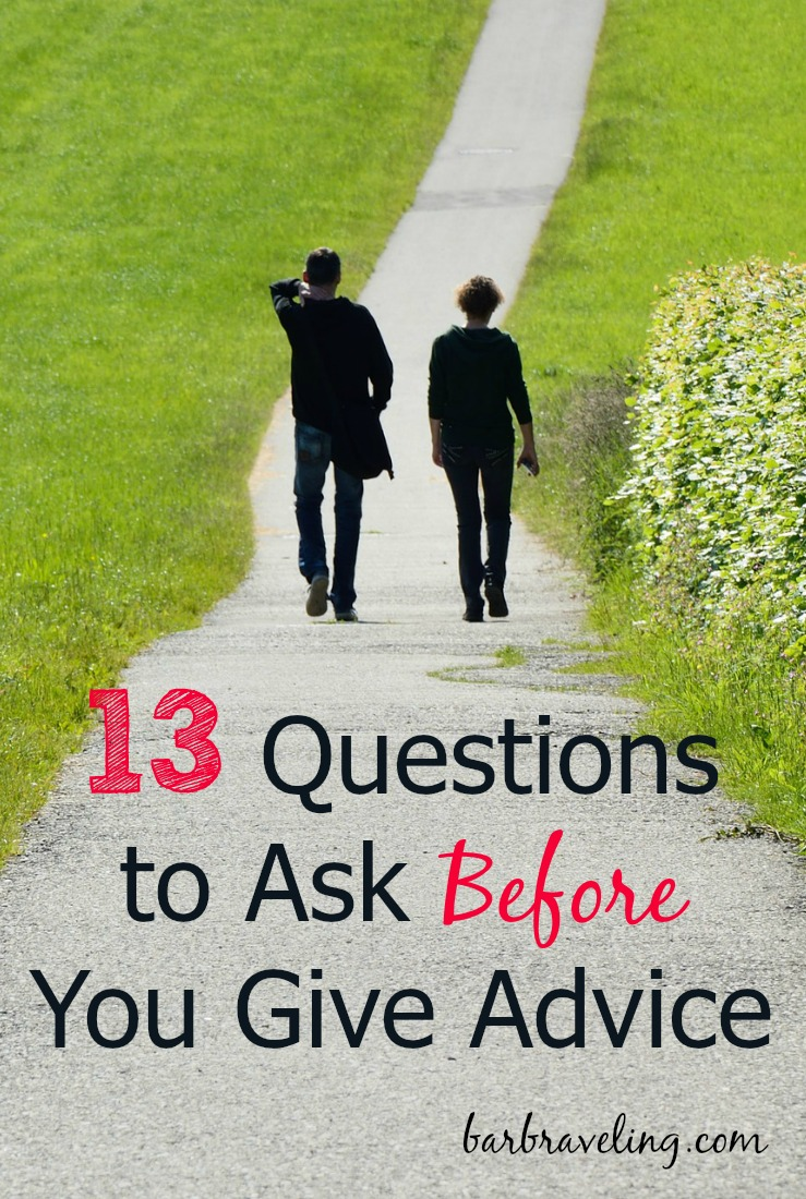 Do you ever give too much advice? I do. I wrote these questions to help me stop and think first before I give it!
