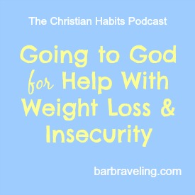 Going to God for Help with Weight Loss and Insecurity