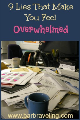 9 Lies That Make You Feel Overwhelmed