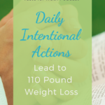 Daily Intentional Actions Lead to 110 Pound Weight Loss