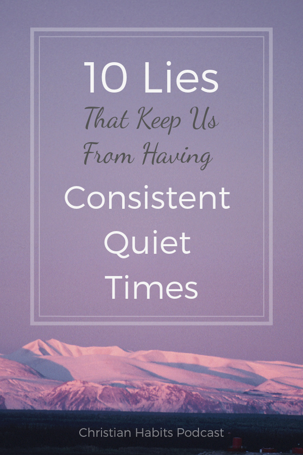 Do you struggle to have consistent quiet times? In this podcast, we'll talk about 10 lies that keep us from meeting with God and reading our Bibles each day, and 10 truths that will help us develop consistent quiet times. #quiettimes #biblestudy #timewithGod #devotions #christianpodcast