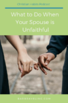 What to Do When Your Spouse Is Unfaithful