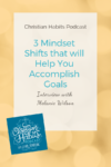 3 Mindest Shifts That Will Help You Accomplish Your Goals