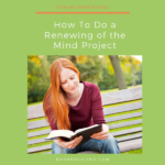 How To Do a Renewing of the Mind Project