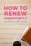 How to Renew Consistently