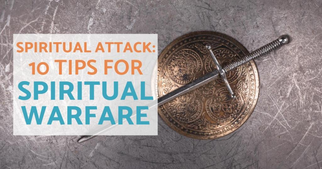 Spiritual Attack: 10 Tips for Spiritual Warfare