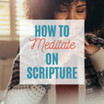 how to meditate on Scripture