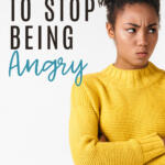 angry woman in yellow sweater with angry face | how to stop being angry